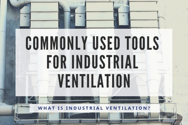 Commonly Used Tools For Industrial Ventilation Nex Flow Air Products Corp